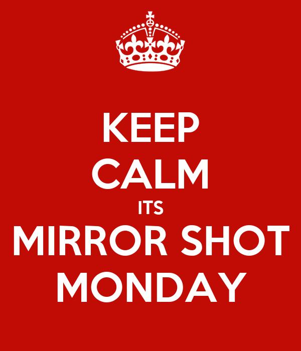 Keep calm its mirror shot monday poster joe keep calm for Mirror 0 matic