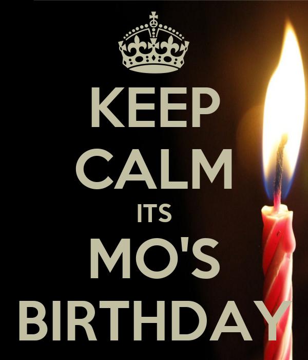 KEEP CALM ITS MO'S BIRTHDAY