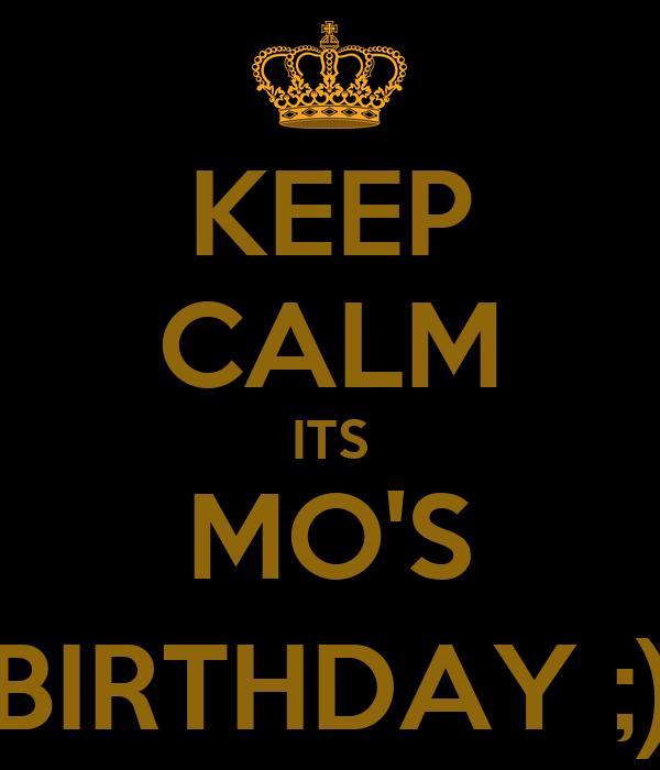 KEEP CALM ITS MO'S BIRTHDAY ;)