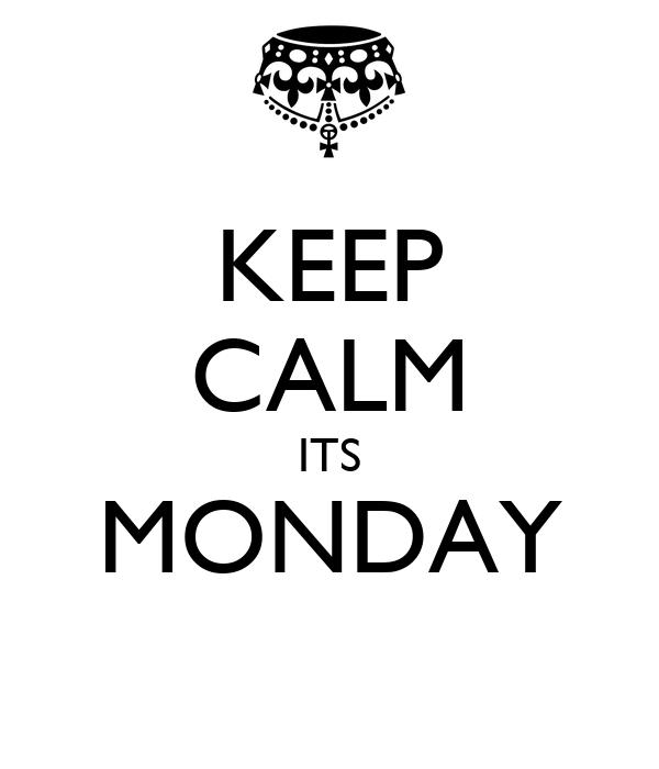 KEEP CALM ITS MONDAY
