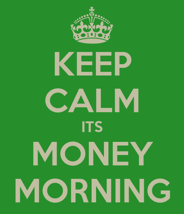 KEEP CALM ITS MONEY MORNING
