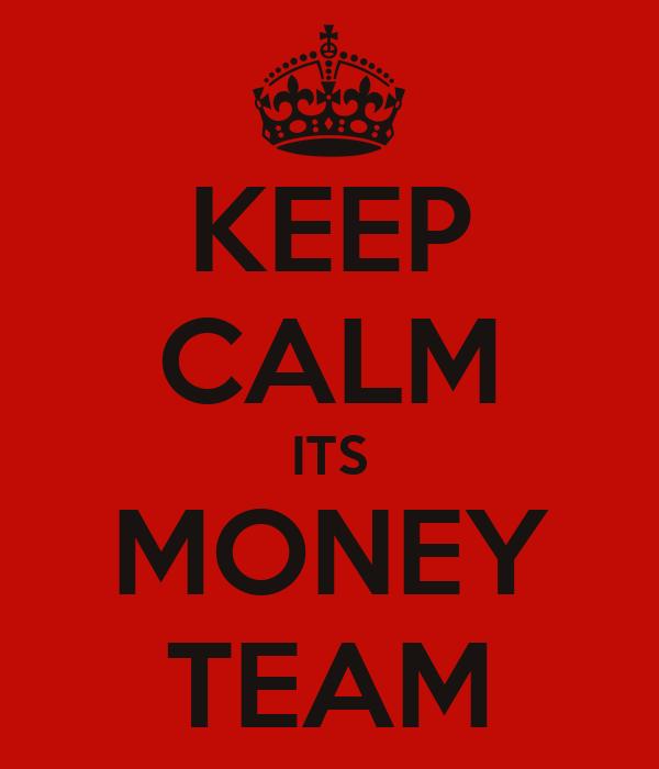 KEEP CALM ITS MONEY TEAM