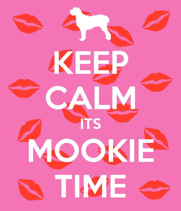 KEEP CALM ITS MOOKIE TIME