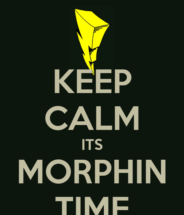 KEEP CALM ITS MORPHIN TIME
