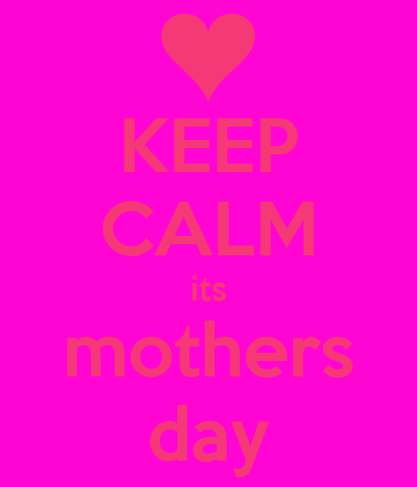 KEEP CALM its mothers day