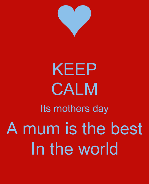 KEEP CALM Its mothers day A mum is the best In the world