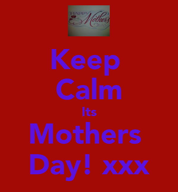 Keep  Calm Its Mothers  Day! xxx