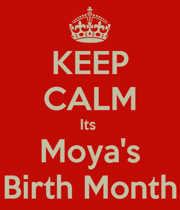 KEEP CALM Its  Moya's Birth Month
