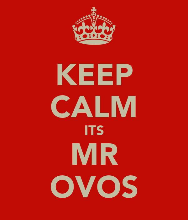 KEEP CALM ITS MR OVOS