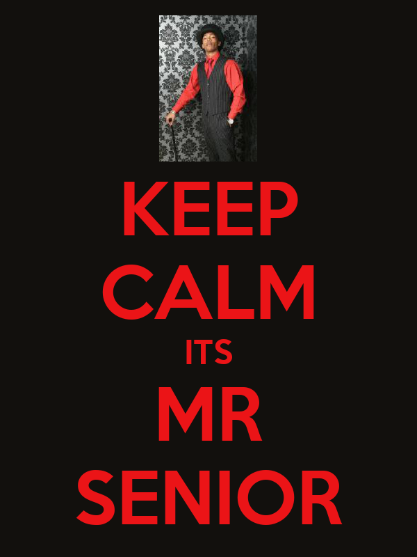 KEEP CALM ITS MR SENIOR