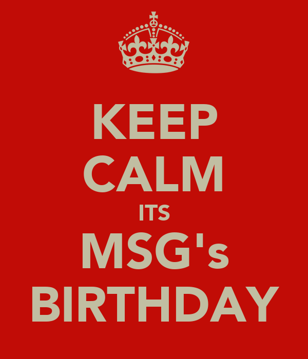 KEEP CALM ITS MSG's BIRTHDAY