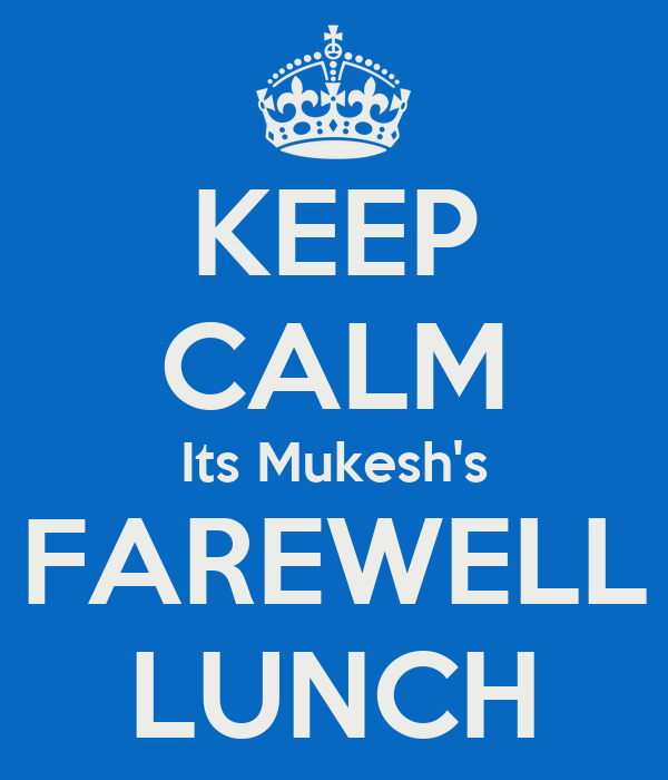 KEEP CALM Its Mukesh's FAREWELL LUNCH