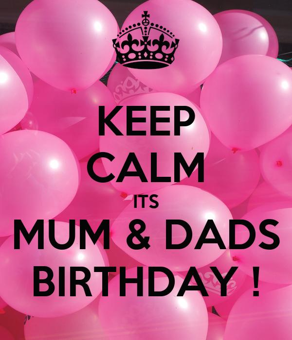 KEEP CALM ITS MUM & DADS BIRTHDAY !
