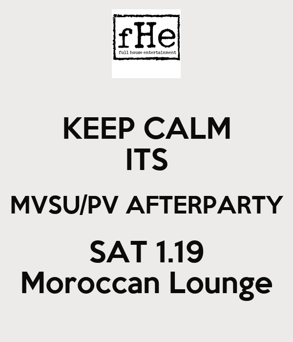 KEEP CALM ITS MVSU/PV AFTERPARTY SAT 1.19 Moroccan Lounge