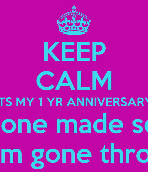 keep calm its my 1 yr anniversary at wrk and i done made so much