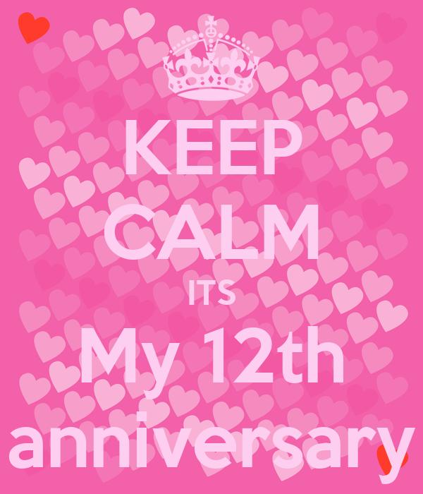 KEEP CALM ITS My 12th anniversary