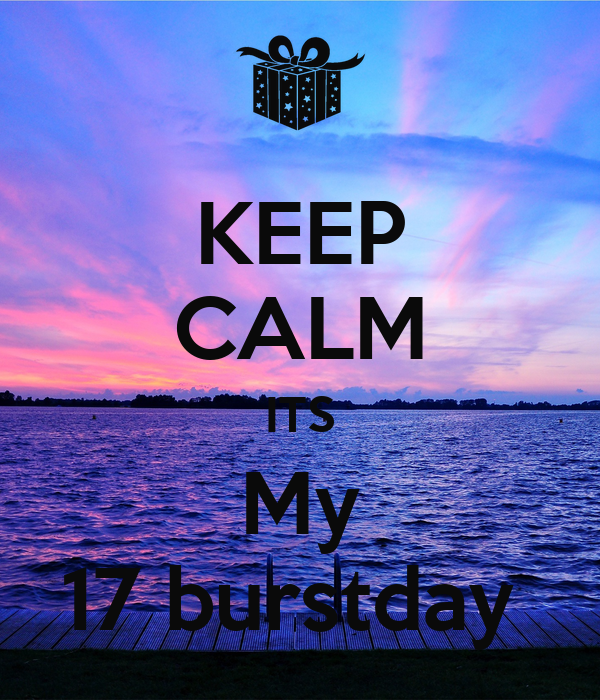 KEEP CALM ITS My 17 burstday