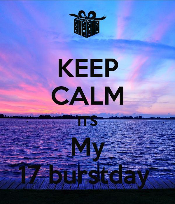 KEEP CALM ITS My 17 burstday