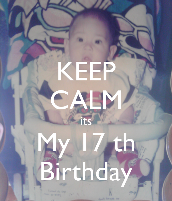 KEEP CALM its My 17 th Birthday