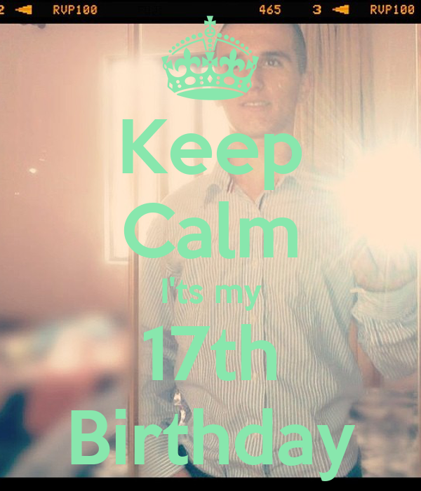 Keep Calm I'ts my 17th Birthday
