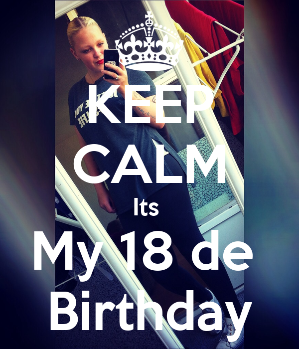 KEEP CALM Its  My 18 de  Birthday