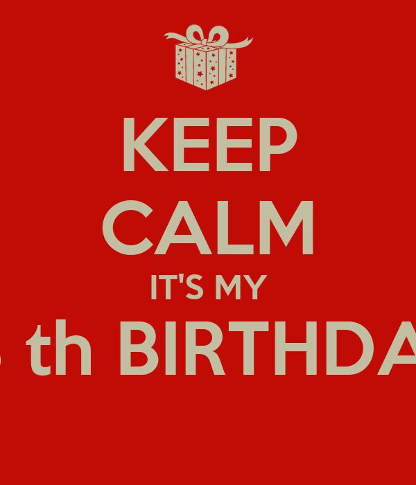 KEEP CALM IT'S MY 18 th BIRTHDAY
