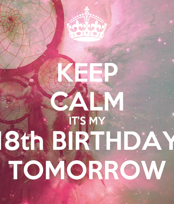 Keep calm its my 18th birthday tomorrow poster saumya keep keep calm its my 18th birthday tomorrow altavistaventures Gallery