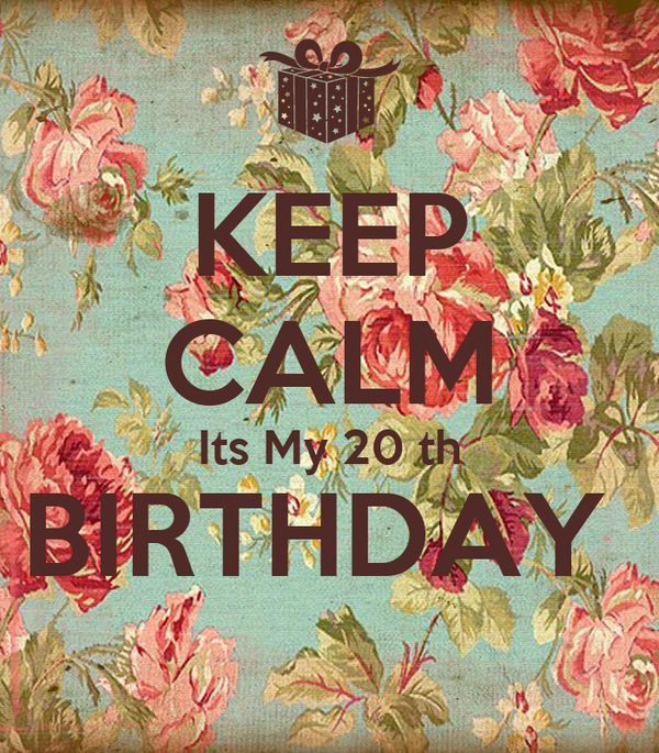 KEEP CALM Its My 20 th BIRTHDAY