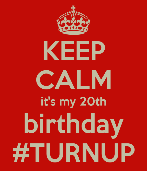KEEP CALM it's my 20th birthday #TURNUP