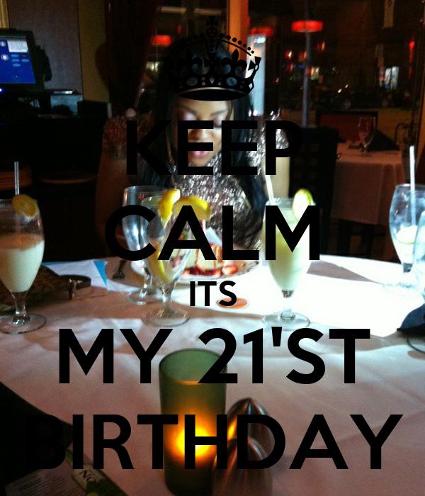 KEEP CALM ITS MY 21'ST BIRTHDAY