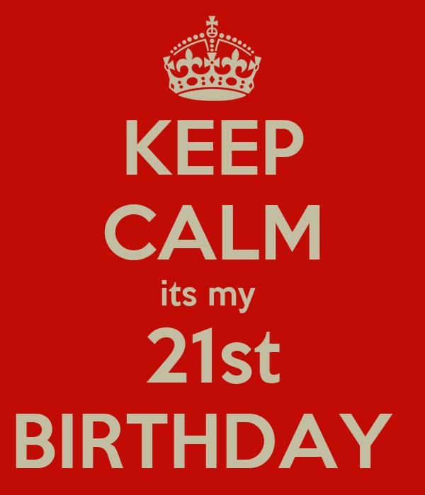 KEEP CALM its my 21st BIRTHDAY Poster | ki | Keep Calm-o-Matic