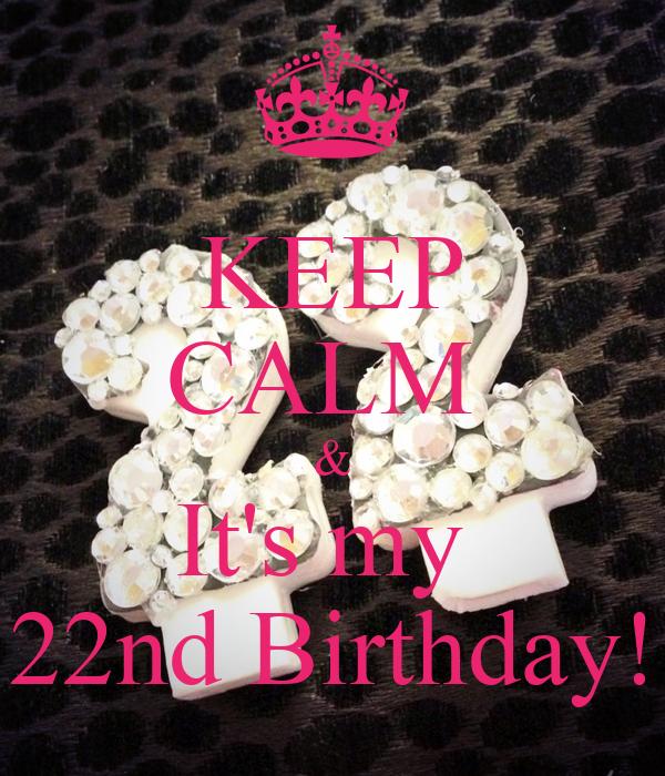 KEEP CALM  & It's my  22nd Birthday!