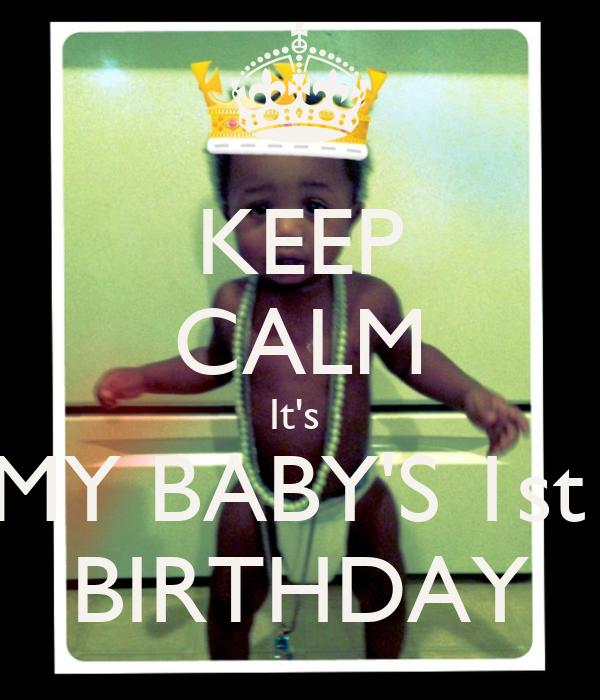 KEEP CALM It's  MY BABY'S 1st  BIRTHDAY