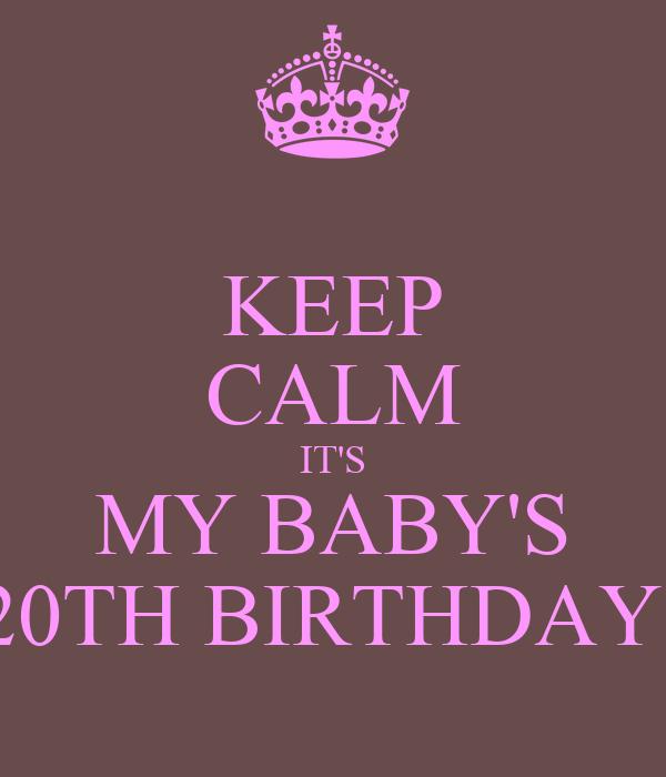 KEEP CALM IT'S MY BABY'S 20TH BIRTHDAY!