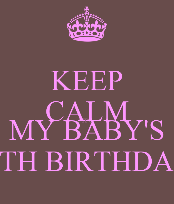 KEEP CALM IT'S MY BABY'S 20TH BIRTHDAY!