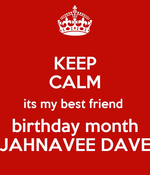 KEEP CALM its my best friend  birthday month JAHNAVEE DAVE