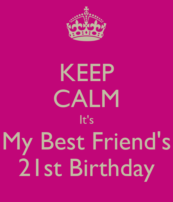 KEEP CALM It's My Best Friend's 21st Birthday