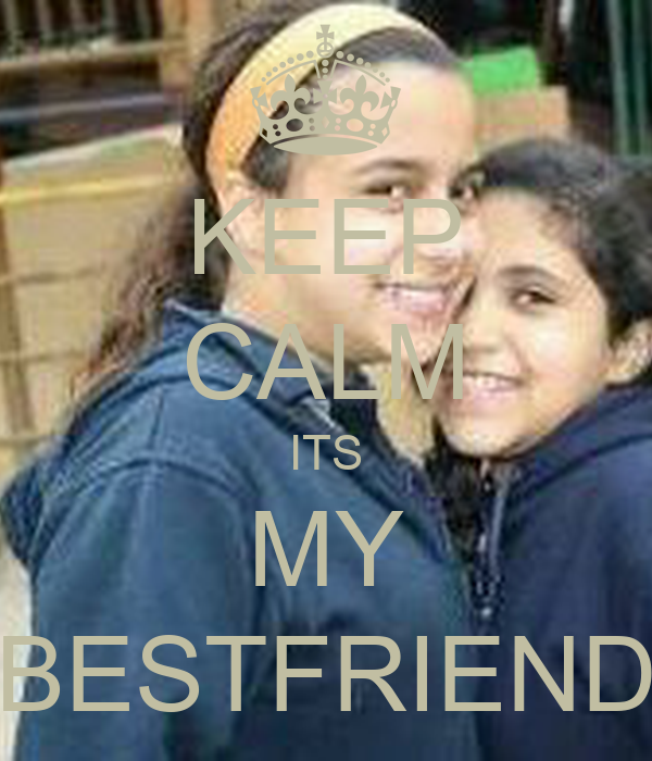 KEEP CALM ITS MY BESTFRIEND