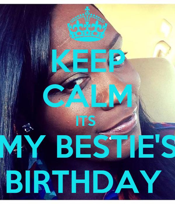KEEP CALM ITS  MY BESTIE'S BIRTHDAY
