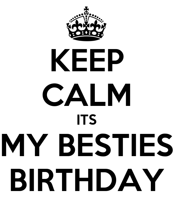 KEEP CALM ITS MY BESTIES BIRTHDAY