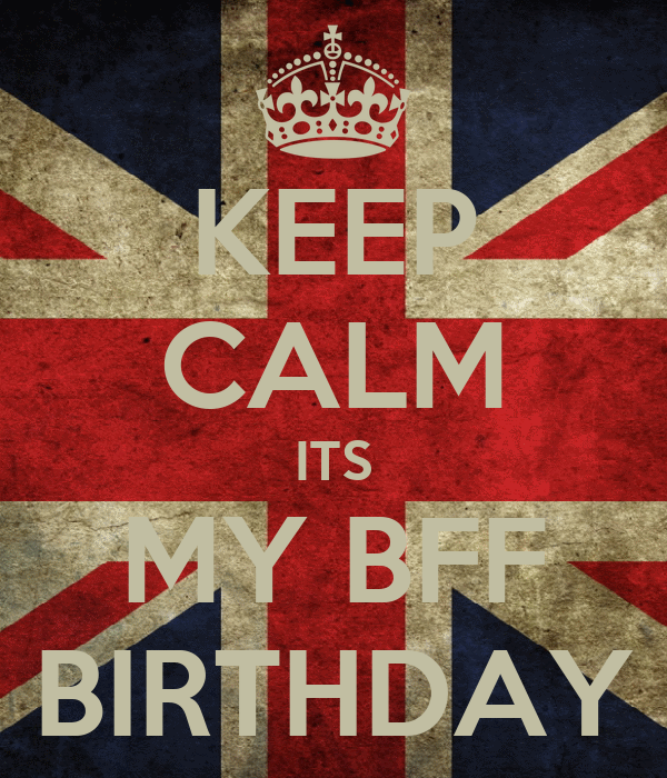 KEEP CALM ITS MY BFF BIRTHDAY