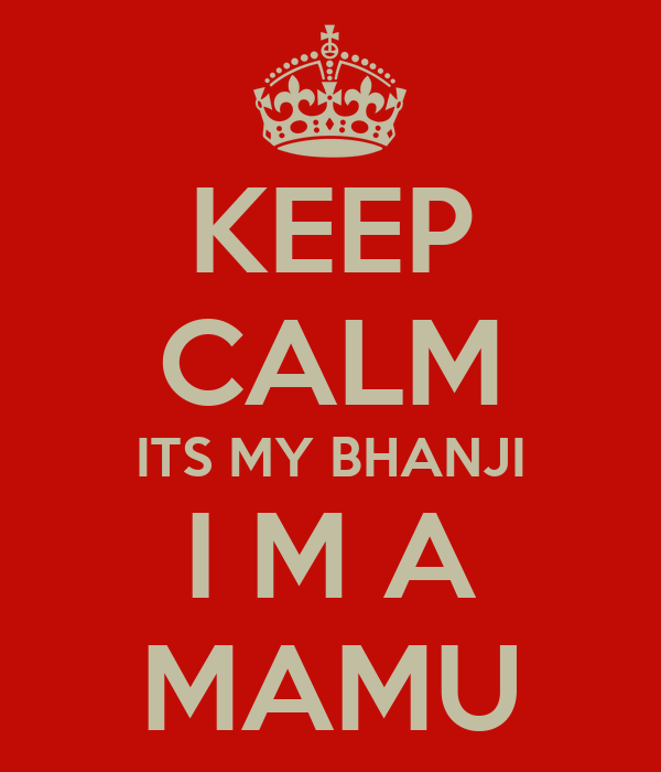 KEEP CALM ITS MY BHANJI I M A MAMU