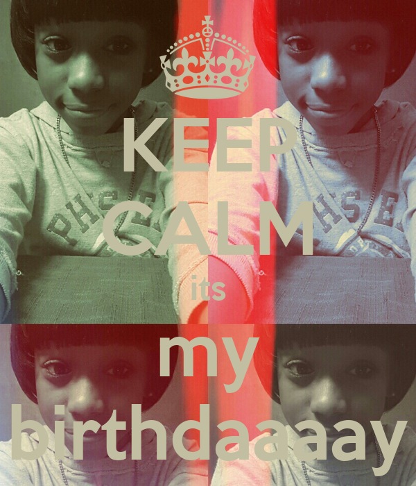 KEEP CALM its my birthdaaaay