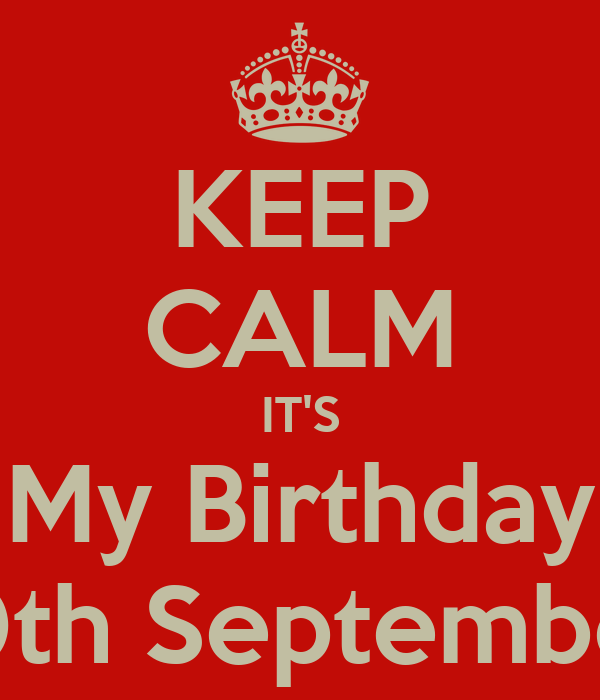 Great KEEP CALM ITu0027S My Birthday 10th September