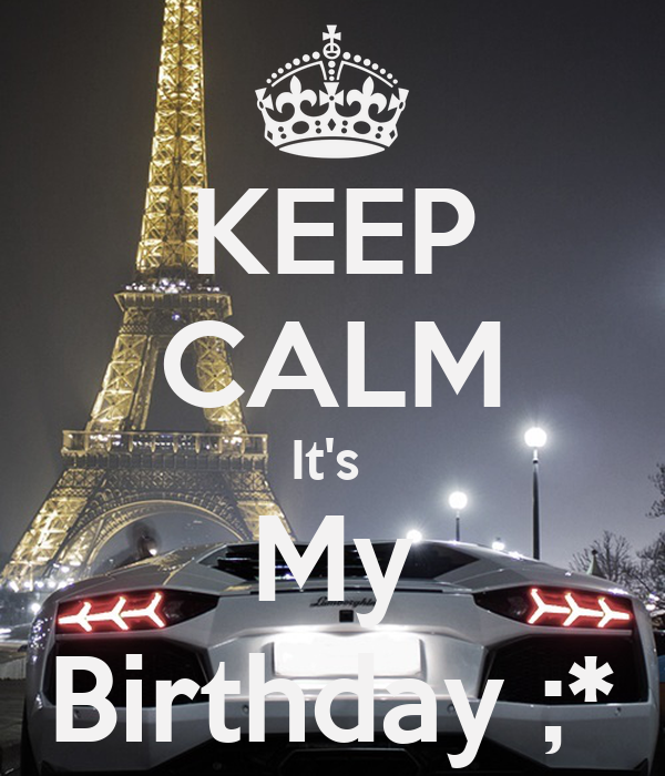 KEEP CALM It's  My Birthday ;*