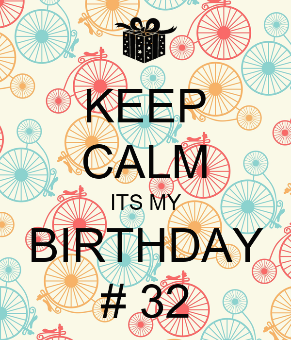 KEEP CALM ITS MY BIRTHDAY # 32