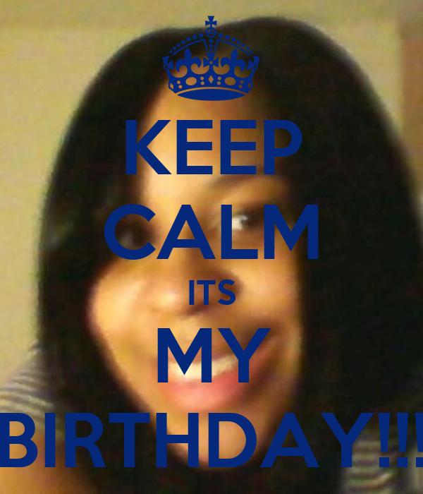 KEEP CALM ITS MY BIRTHDAY!!!