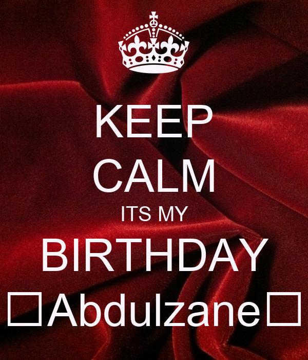 KEEP CALM ITS MY BIRTHDAY 👑Abdulzane👑