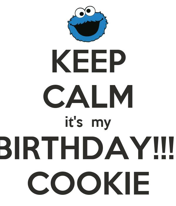 KEEP CALM it's  my BIRTHDAY!!!! COOKIE