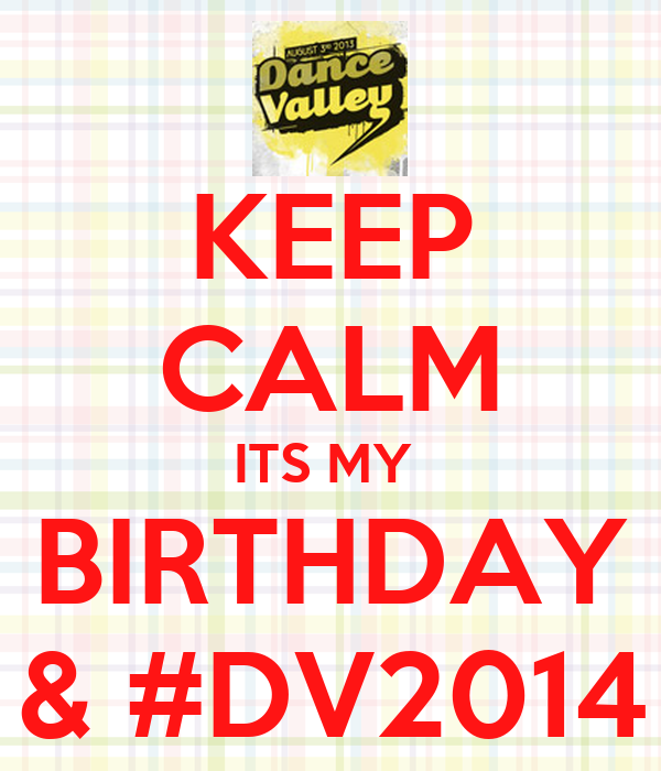 KEEP CALM ITS MY  BIRTHDAY & #DV2014